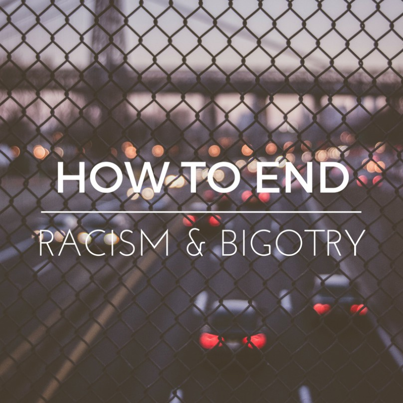 Part two: How to End Racism and Bigotry