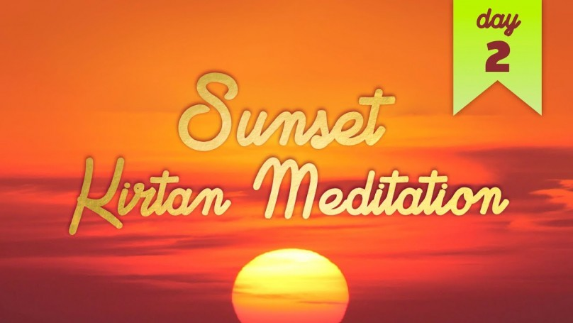 Sunset Kirtan Meditation: Day 2