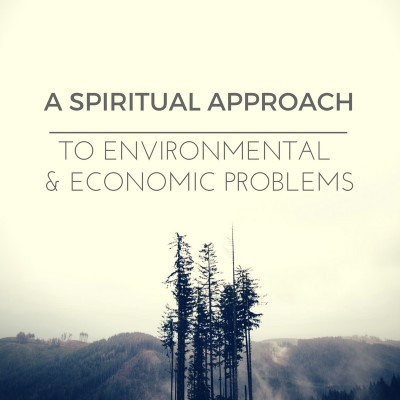 Part four: A Spiritual Approach to Economic and Environmental Problems